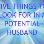 FIVE THINGS TO LOOK FOR IN A POTENTIAL HUSBAND