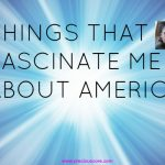 8 THINGS THAT FASCINATE ME ABOUT AMERICA