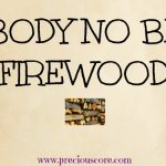 HERE'S WHAT'S UP: BODY NO BE FIREWOOD