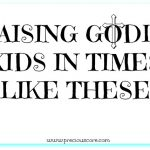 RAISING GODLY KIDS IN TIMES LIKE THESE: 8 TIPS ON DEALING WITH TECHNOLOGY