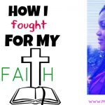 HOW I FOUGHT FOR MY FAITH