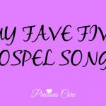 MY FAVE FIVE GOSPEL SONGS
