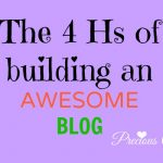 THE 4 Hs OF BUILDING AN AWESOME BLOG