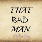 THAT BAD MAN