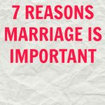 7 REASONS MARRIAGE IS IMPORTANT