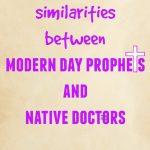 10 SIMILARITIES BETWEEN MODERN-DAY PROPHETS AND NATIVE DOCTORS