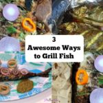 3 AWESOME WAYS TO GRILL FISH