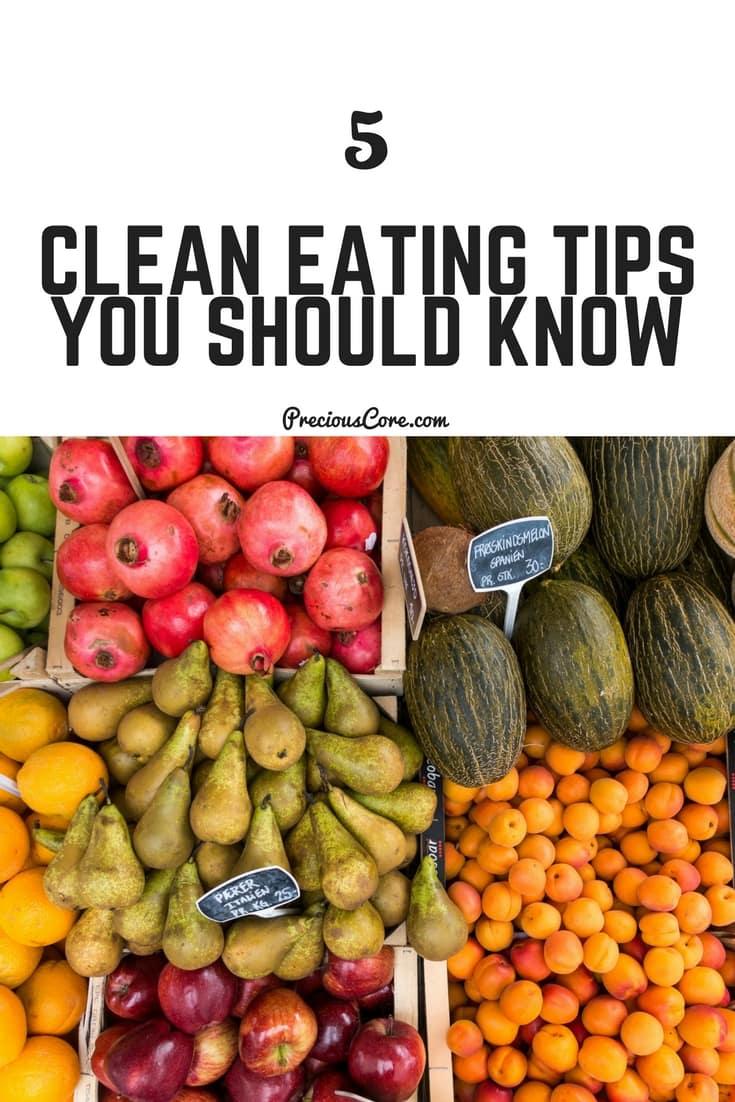 5 clean eating tips to help you pursue a healthy lifestyle. Get all the tips on Precious Core. #healthy #cleaneating #healthylifestyle