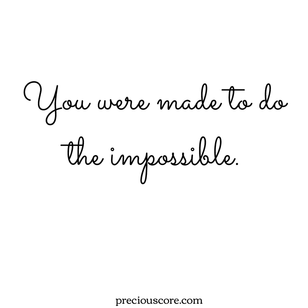 Graphic with words: you were made to do the impossible